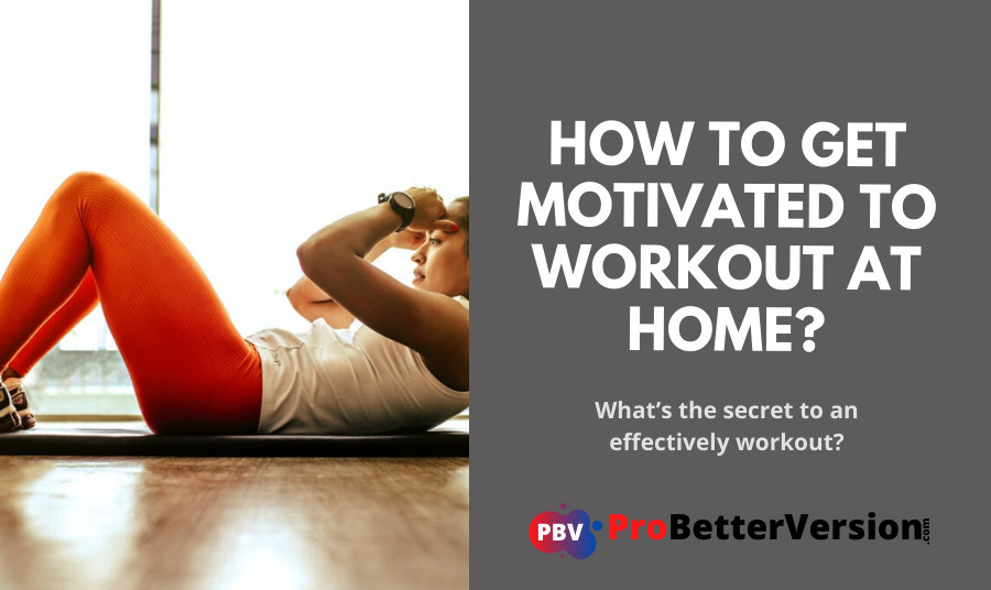 How to get motivated to workout at home