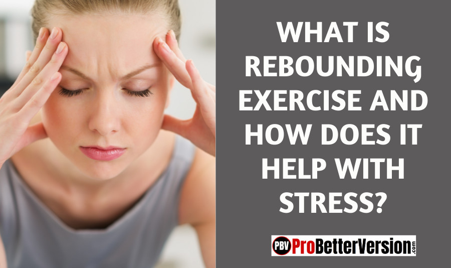 What is Rebounding Exercise & How Does it Help with Stress?