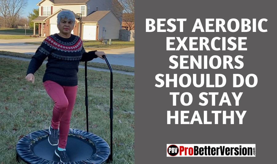 Best Aerobic Exercise Seniors Should Do To Stay Healthy