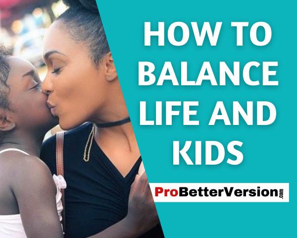 How to Balance Life and kids