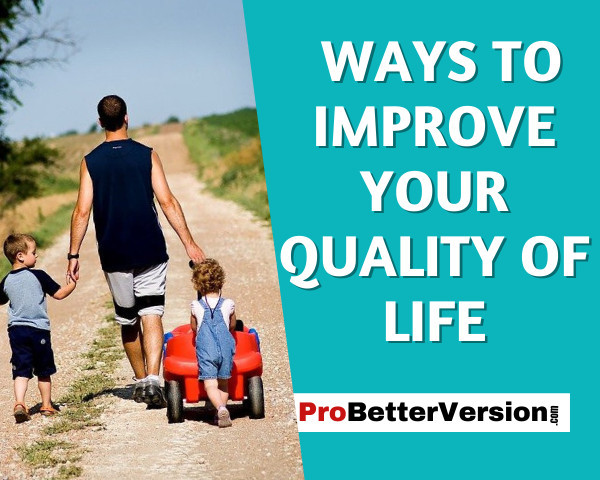 Proven Ways to Improve Your Quality of Life
