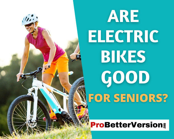 Are Electric Bikes Good For Seniors
